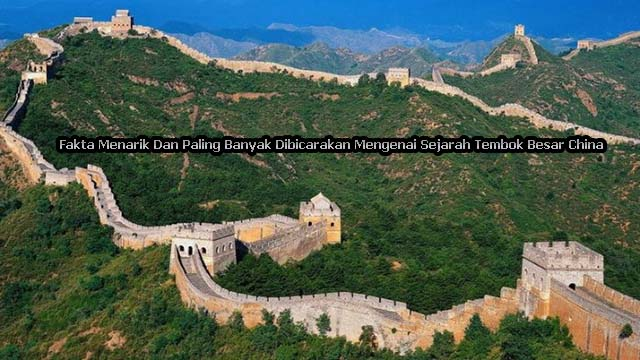 Fakta Menarik Dan Paling Banyak Dibicarakan Mengenai Sejarah Tembok Besar China