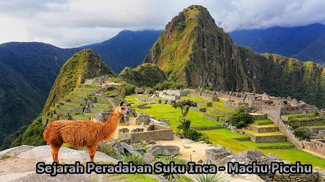 Sejarah Peradaban Suku Inca - Machu Picchu Yang Hilang